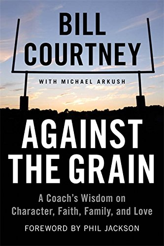 Against the Grain: A Coach's Wisdom on Character, Faith, Family, and Love (Paperback)