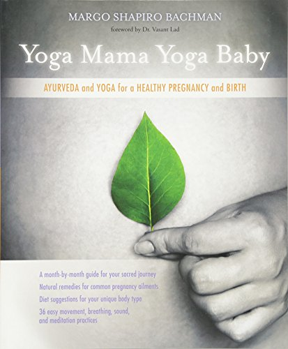 Yoga Mama, Yoga Baby: Ayurveda and Yoga for a Healthy Pregnancy and Birth