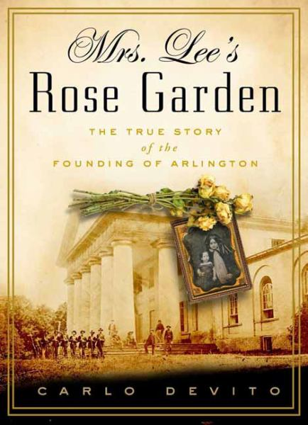 Mrs. Lee's Rose Garden: The True Story of the Founding of Arlington National Cemetery
