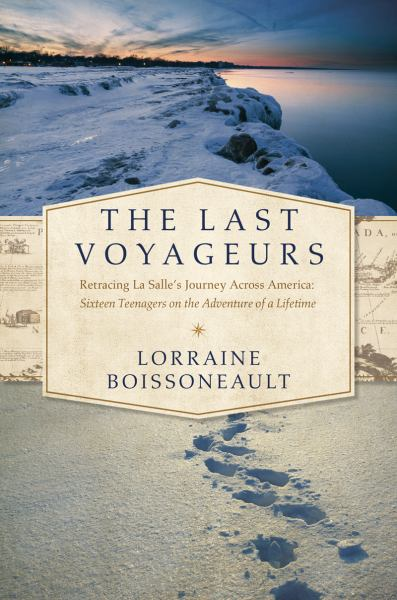The Last Voyageurs: Retracing La Salle's Journey Across America: Sixteen Teenagers on an Adventure of a Lifetime