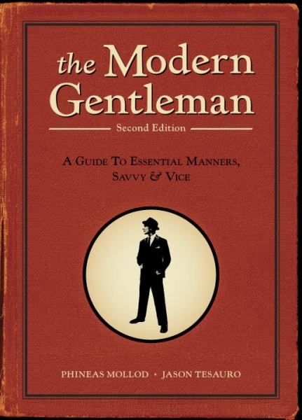 The Modern Gentleman: A Guide to Essential Manners, Savvy, and Vice (Second Edition)