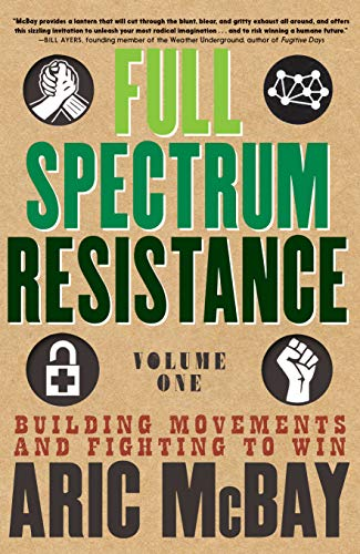 Full Spectrum Resistance: Building Movements and Fighting to Win (Volume 1)