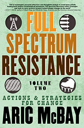 Full Spectrum Resistance: Actions and Strategies for Change (Volume 2)