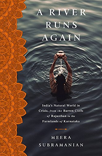 A River Runs Again: India's Natural World in Crisis, from the Barren Cliffs of Rajasthan to the Farmlands of Karnataka