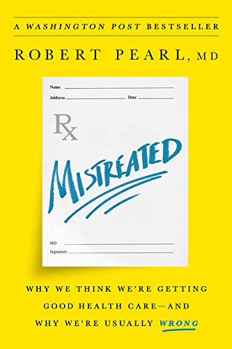 Mistreated: Why We Think We're Getting Good Health Care - and Why We're Usually Wrong
