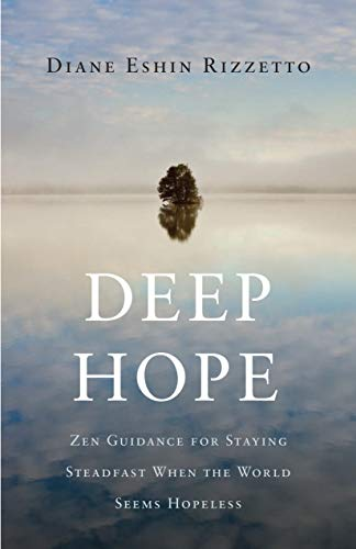 Deep Hope: Zen Guidance for Staying Steadfast When the World Seems Hopeless