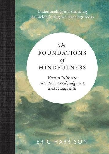 The Foundations of Mindfulness: How to Cultivate Attention, Good Judgment, and Tranquility