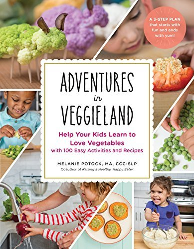 Adventures in Veggieland: Help Your Kids Learn to Love Vegetables with 100 Easy Activities and Recipes