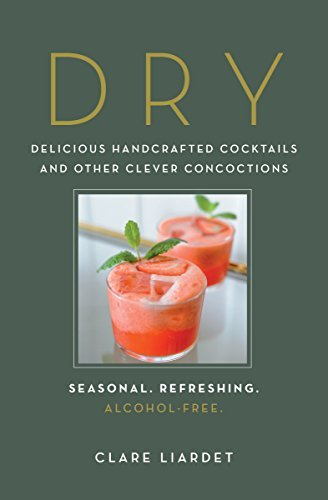 Dry: Delicious Handcrafted Cocktails and Other Clever Concoctions - Seasonal, Refreshing, Alcohol-Free