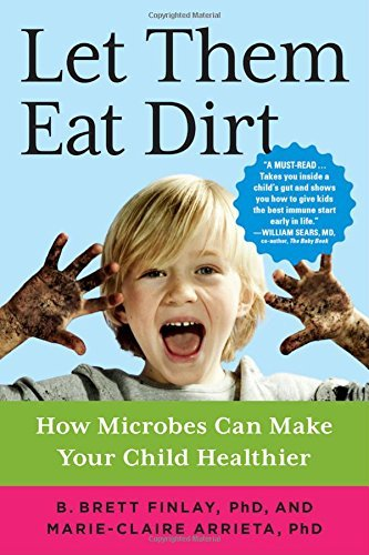 Let Them Eat Dirt: How Microbes Can Make Your Child Healthier