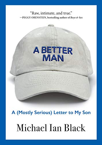 A Better Man: A (Mostly Serious) Letter to My Son