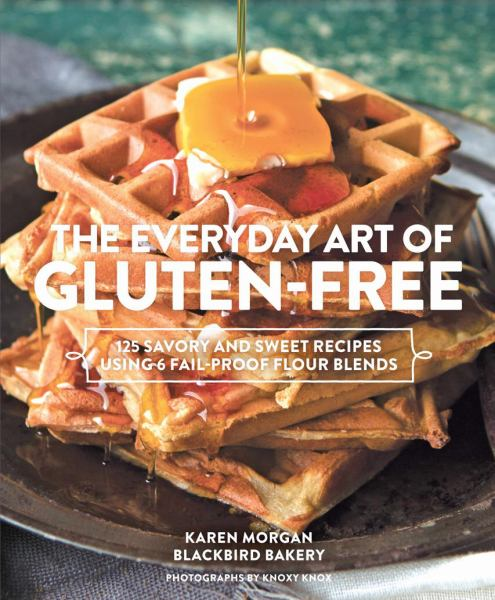 The Everyday Art of Gluten-Free: 125 Savory and Sweet Recipes Using 6 Fail-Proof Flour Blends