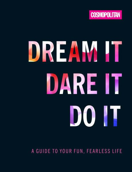 Dream It, Dare It, Do It: A Guide to Your Fun, Fearless Life (Cosmopolitan)