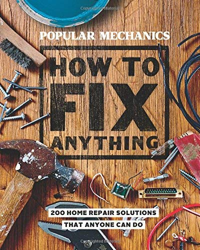 How to Fix Anything: Essential Home Repairs Anyone Can Do (Popular Mechanics)