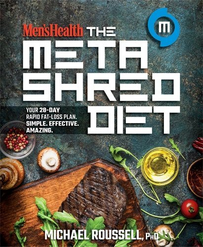 The MetaShred Diet: Your 28-Day Rapid Fat-Loss Plan. Simple. Effective. Amazing (Men's Health)