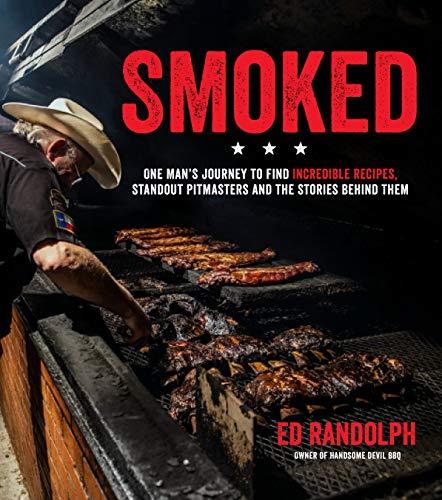 Smoked: One Man's Journey to Find Incredible Recipes, Standout Pitmasters and the Stories Behind Them