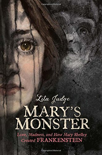 Mary's Monster: Love, Madness, and How Mary Shelley Created Frankenstein