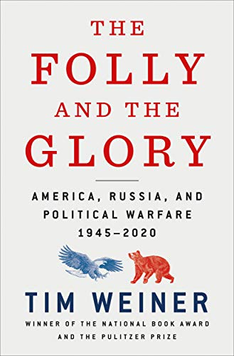 The Folly and the Glory: America, Russia, and Political Warfare 1945 - 2020