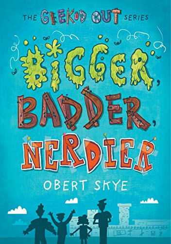 Bigger, Badder, Nerdier (Geeked Out, Bk. 2)