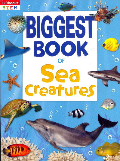 Biggest Book of Sea Creatures (Kidsbooks STEM)