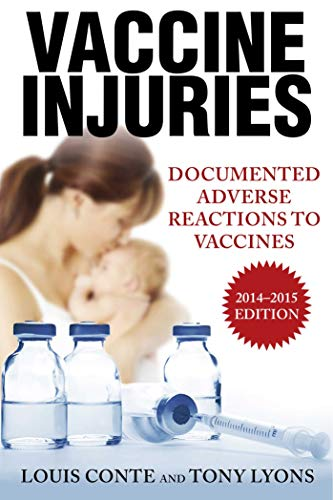 Vaccine Injuries: Documented Adverse Reactions to Vaccines (2014-2015 Edition)