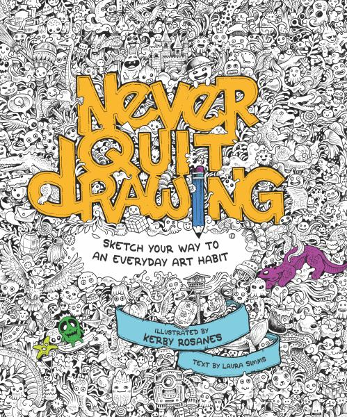 Never Quit Drawing: Sketch Your Way to an Everyday Art Habit