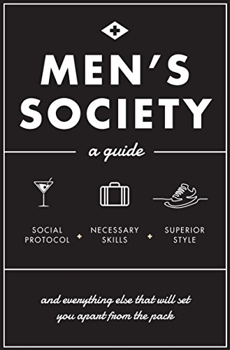 Men's Society: A Guide and Everything Else that will Set You Apart from the Pack