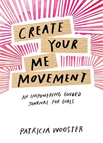 Create Your Me Movement: An Empowering Guided Journal for Girls