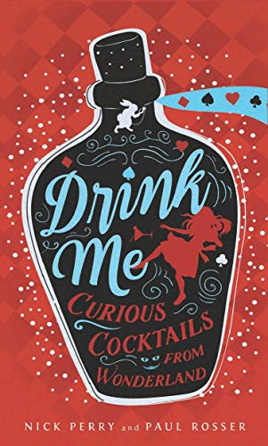 Drink Me: Curious Cocktails from Wonderland