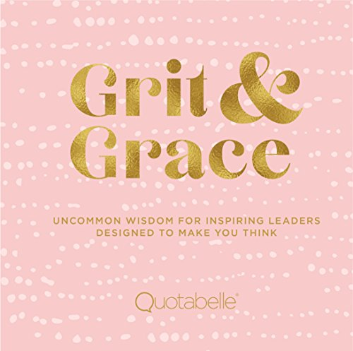 Grit and Grace: Uncommon Wisdom for Inspiring Leaders Designed to Make You Think (Everyday Inspiration)