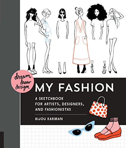 My Fashion: A Sketchbook for Artists, Designers, and Fashionistas (Dream, Draw, Design)