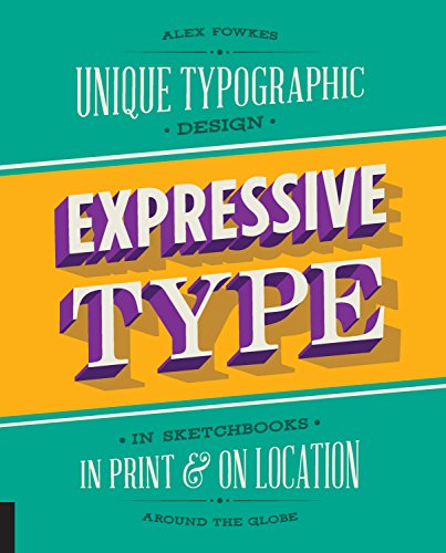 Expressive Type: Unique Typographic Design in Sketchbooks, in Print, and On Location around the Globe (Softcover)