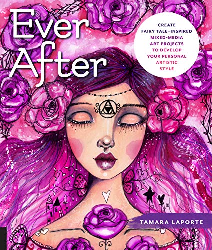 Ever After: Create Fairy Tale-Inspired Mixed-Media Art Projects to Develop Your Personal Artistic Style (Paperback)