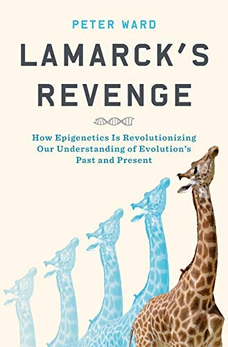 Lamarck's Revenge: How Epigenetics Is Revolutionizing Our Understanding of Evolution's Past and Present