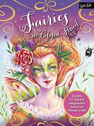 Fairies in Colored Pencil: Learn to Draw Imaginative Fairies in Vibant Color