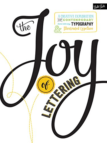 The Joy of Lettering: A Creative Exploration of Contemporary Hand Lettering, Typography and Illustrated Typeface