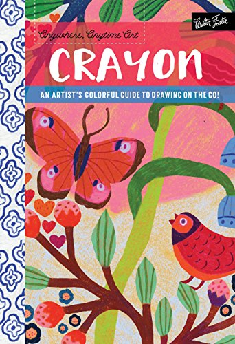 Crayon: an Artist's Colorful Guide to Drawing on the Go! (Anywhere, Anytime Art)