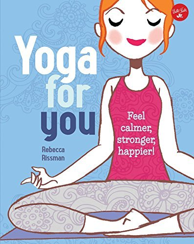 Yoga for You: Feel Calmer, Stronger, Happier! (Good For You)