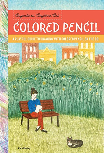 Colored Pencil: A Playful Guide to Drawing with Colored Pencil on the Go! (Anywhere, Anytime Art)