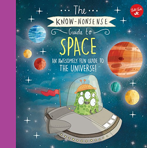 The Know-Nonsense Guide to Space: An Awesomely Fun Guide to the Universe! (Know Nonsense Series)