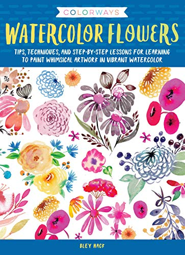 Watercolor Flowers: Tips, Techniques, and Step-By-Step Lessons for Learning to Paint Whimsical Artwork in Vibrant Watercolor (Colorways)