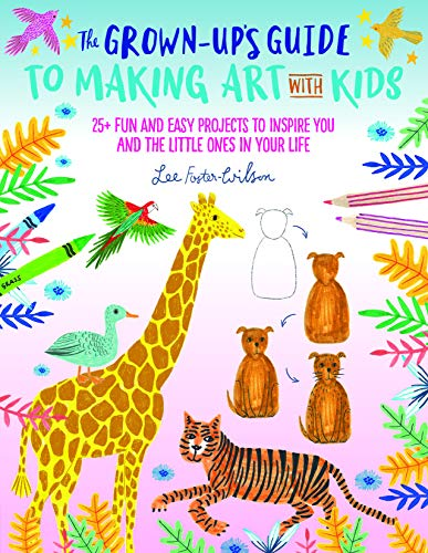 The Grown-Up's Guide to Making Art with Kids