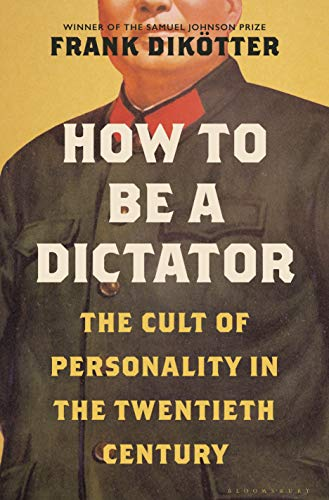 How to Be a Dictator: The Cult of Personality in the Twentieth Century