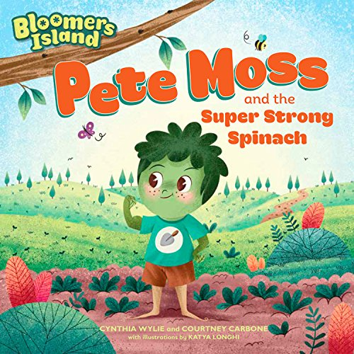Pete Moss and the Super Strong Spinach (Bloomers Island)