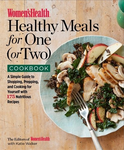 Healthy Meals for One (or Two) Cookbook: A Simple Guide to Shopping, Prepping, and Cooking for Yourself with 175 Nutritious Recipes (Women's Health)