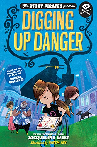 Digging Up Danger (The Story Pirates Present, Bk. 2)