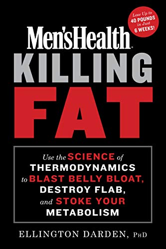 Killing Fat: Use the Science of Thermodynamics to Blast Belly Bloat, Destroy Flab, and  Stoke Your Metabolism (Men's Health)