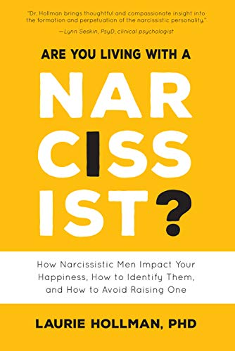Are You Living with a Narcissist?: How Narcissistic Men Impact Your Happiness, How to Identify Them, and How to Avoid Raising One