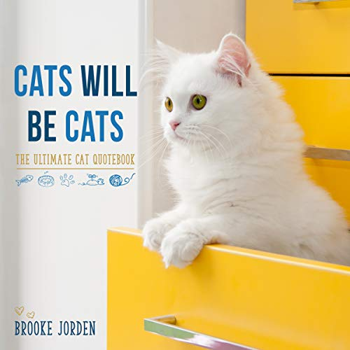 Cats Will Be Cats: The Ultimate Cat Quotebook