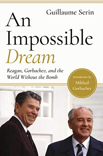 An Impossible Dream: Reagan, Gorbachev, and a World Without the Bomb